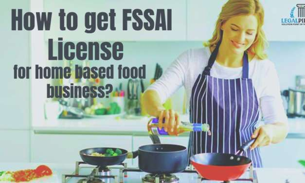 How to get FSSAI License for Home based food business?