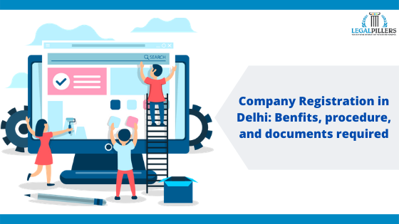Company Registration in Delhi : Benefits, Procedure and Documents Required