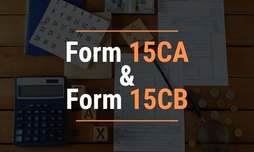 How To File E-Form 15CA And 15CB – Applicability & Procedure
